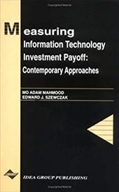 Measuring Information Technology Investment Payoff: Contemporary Approaches - Mahmood, Mo A. / Szewczak, Edward J.