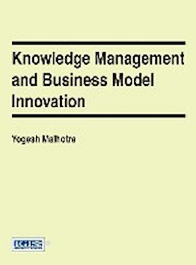 Knowledge Management and Business Model Innovation - Yogesh Malhotra