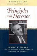 Principles and Heresies: Frank S. Meyer and the Shaping of the American Conservative Movement - Smant, Kevin J.