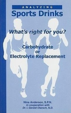 Analyzing Sports Drinks: Whats Right for You? Carbohydrate or Electrolyte Replacement? - Anderson, Nina