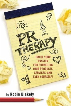 PR Therapy: Ignite Your Passion for Promoting Your Products, Services, and Even Yourself! - Blakely, Robin