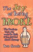 The Joy of Being Broke: The Book for People Who Would Be Rich If They Just Had More Money (Truth about Life Humor Books)