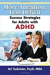 More Attention, Less Deficit: Success Strategies for Adults with ADHD - Tuckman, Ari