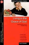 Living in the Grace of God: Applying God's Grace to Everyday Living