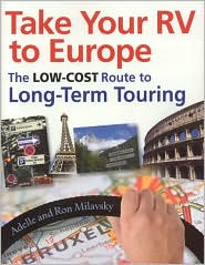 Take Your RV to Europe: The Low-Cost Route to Long Term Touring - Ron Milavsky, Adelle Milavsky