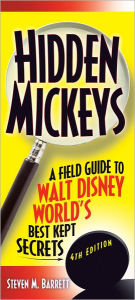 Hidden Mickeys, 4th Edition: A Field Guide to Walt Disney World's Best Kept Secrets - Seven M. Barrett