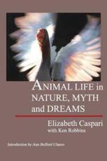 Animal Life in Nature, Myth and Dreams - Elizabeth Caspari