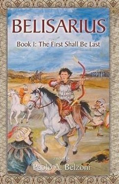 Belisarius Book 1: The First Shall Be Last - Belzoni, Paolo A.