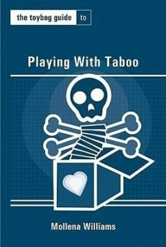 The Toybag Guide to Playing with Taboo - Williams, Mollena