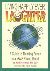 Living Happily Ever Laughter: A Guide to Thinking Funny in a Fast Paced World - Kathy Brown