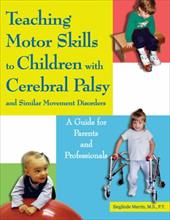 Teaching Motor Skills to Children with Cerebral Palsy and Similar Movement Disorders: A Guide for Parents and Professionals - Martin, Sieglinde