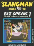 The Slangman Guide to Biz Speak 1: Slang, Idioms, & Jargon Used in Business English