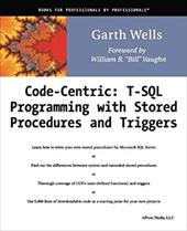 Code Centric: T-SQL Programming with Stored Procedures and Triggers - Wells, Garth / Wells, G.