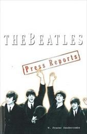 The Beatles: The Press Reports: 1961-1970 - Sandercombe, W. Fraser