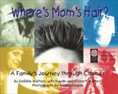 Where's Mom's Hair: A Family's Journey Through Cancer - Watters, Debbie / Watters, Haydn / Watters, Emmett