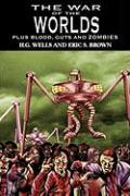 The War of the Worlds: H.G. Wells's Classic Plus Blood, Guts and Zombies