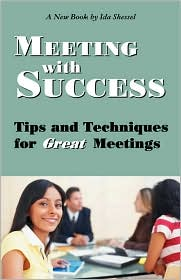 Meeting with Success: Tips and Techniques for Great Meetings - Ida Shessel