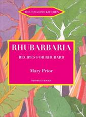 Rhubarbia: Recipes for Rhubarb - Prior, Mary