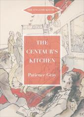 The Centaur's Kitchen: A Book of French, Italian, Greek & Catalan Dishes for Ships' Cooks on the Blue Funnel Line - Gray, Patience / Gray, Miranda