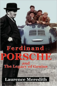 Ferdinand Porsche and the Legacy of Genius - Laurence Meredith