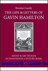 The Life & Letters of Gavin Hamilton (1723-1798). Artist & Art Dealer in Eighteenth-Century Rome, - B. Cassidy;
