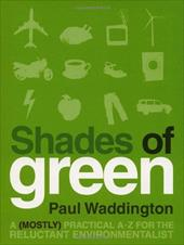 Shades of Green: A (Mostly) Practical A-Z for the Reluctant Environmentalist - Waddington, Paul