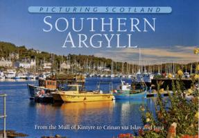 Picturing Scotland: Southern Argyll: From the Mull of Kintyre to Crinan Via Islay and Jura