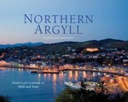 Northern Argyll: A Pictorial Souvenir: From Loch Lomond to Mull and Iona