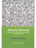 Silently Silenced: Essays on the Creation of Aquiesence in Modern Society - Mathiesen, Thomas