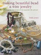 Making Beautiful Bead & Wire Jewelry: 30 Step-By Step Projects from Materials Old and New