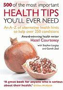 500 of the Most Important Health Tips You'll Ever Need: An A-Z of Alternative Health Hints to Help Over 250 Conditions