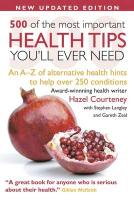 500 of the Most Important Health Tips You'll Ever Need: An A-Z of Alternative Health Hints to Help Over 200 Conditions.