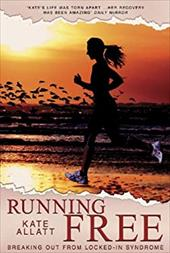 Running Free: Breaking Out from Locked-In Syndrome - Allatt, Kate / Stokes, Alison