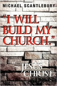 I Will Build My Church. - Jesus Christ - Michael Scantlebury