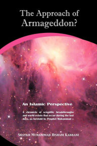 The Approach of Armageddon?: An Islamic Perspective: A Chronicle of Scientific Breakthroughs and World Events that Occur During the las Days, as Foretold by Prophet Muhammad - Shaykh Muhammad Hisham Kabbani