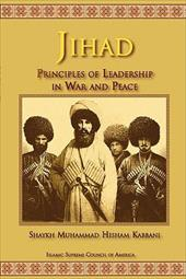 Jihad: Principles of Leadership in War and Peace - Kabbani, Shaykh Muhammad Hisham / Mirahamadi, Dr Hedieh