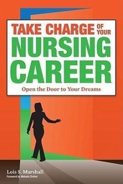 Take Charge of Your Nursing Career: Open the Door to Your Dreams - Marshall, Lois S.