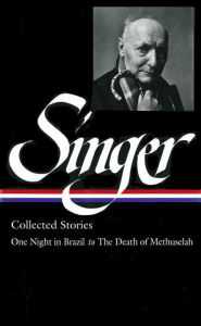 Isaac Bashevis Singer Stories V. 3 Brazil: ONE NIGHT IN BRAZIL TO THE DEATH OF METHUSELAH - Isaac Bashevis Singer