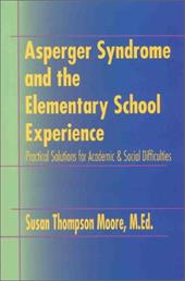 Asperger Syndrome and the Elementary School Experience: Practical Solutions for Academic & Social Difficulties - Moore, Susan Thompson
