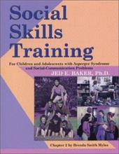 Social Skills Training: For Children and Adolescents with Asperger Syndrome and Social-Communication Problems - Baker, Jed
