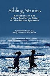 Sibling Stories: Reflections on Life with a Brother or Sister on the Autism Spectrum - Feiges, Lynne Stern / Weiss, Mary Jane / Harris, Sandra L.
