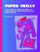 Super Skills: Activities for Teaching Social Interaction Skills to Students with Autism Spectrum and Other Social Cognitive Deficits