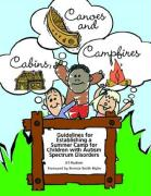 Cabins, Canoes and Campfires: Guidelines for Establishing a Camp for Children with Autism Spectrum Disorders