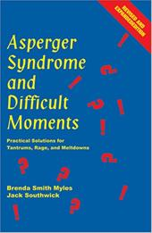 Asperger Syndrome and Difficult Moments: Practical Solutions for Tantrums, Rage, and Meltdowns - Myles, Brenda Smith / Southwick, Jack