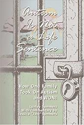 Autism Is Not a Life Sentence: How One Family Took on Autism and WON! - Summers, Lynley / Shore, Stephen M. / Summers, Jessica