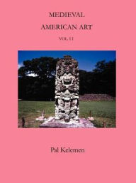 Medieval American Art: A Survey in Two Volumes - Pal Kelemen