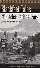 Blackfeet Tales of Glacier National Park - Schultz, James Willard / Kipp, Darrell Robes