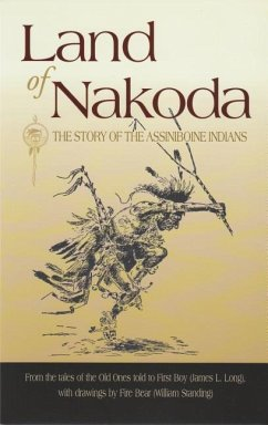 Land of Nakoda: The Story of the Assiniboine Indians - Herausgeber: Federal Writers' Project / Illustrator: Standing, William / Mitwirkender: Long, James L.