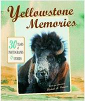 Yellowstone Memories: 30 Years of Photographs & Stories - Francis, Michael H.