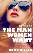 Miller, Romy: How To Be The Man Women Want